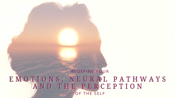 Redefine your emotions, neural pathways and the perception of the self.