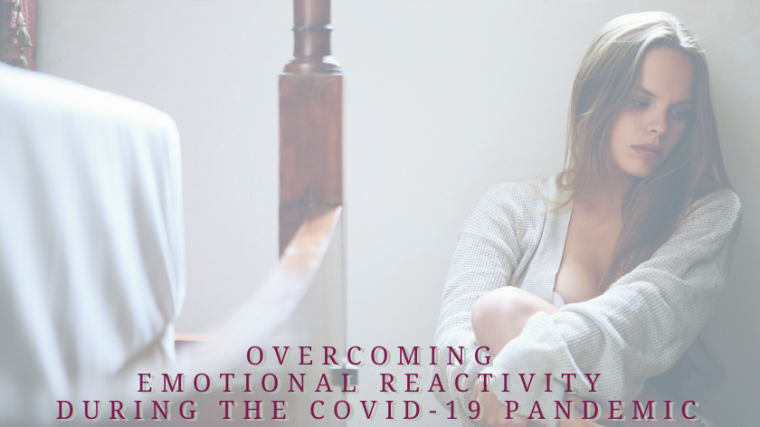 How To Overcome Emotional Reactivity During the Covid-19 Pandemic