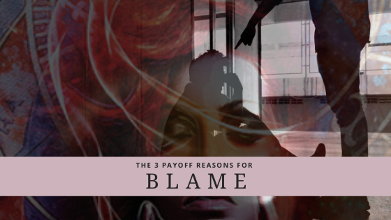 The 3 Payoff Reasons For Blame